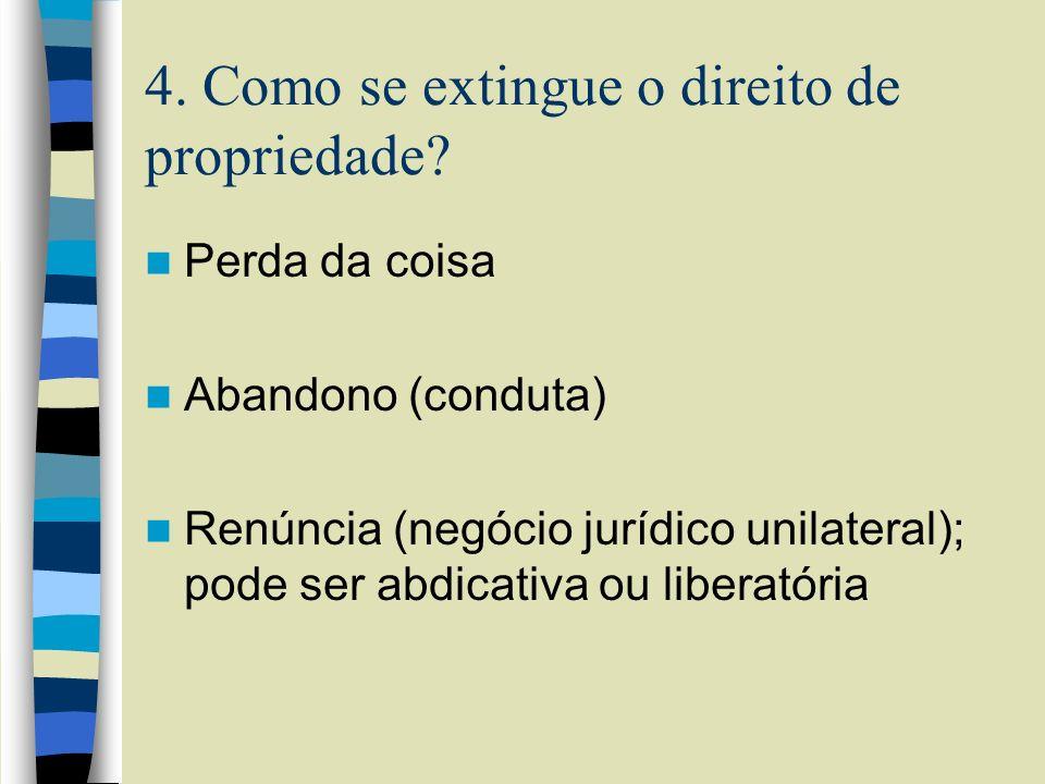 4. Como se extingue o direito de propriedade