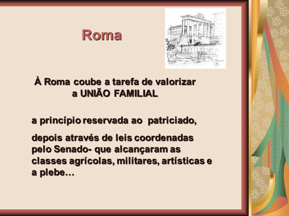 À Roma coube a tarefa de valorizar a UNIÃO FAMILIAL