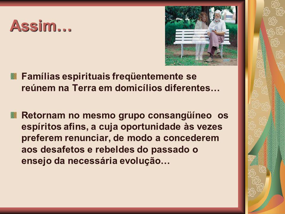 Assim… Famílias espirituais freqüentemente se reúnem na Terra em domicílios diferentes…