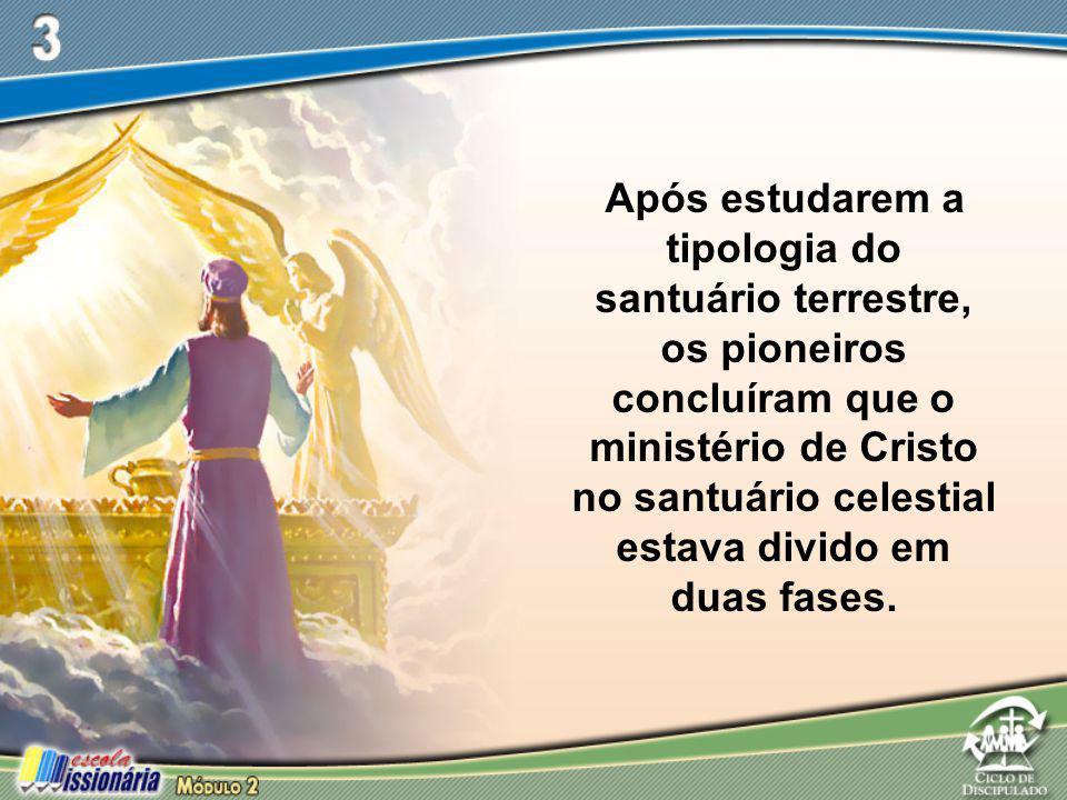 Após estudarem a tipologia do santuário terrestre, os pioneiros concluíram que o ministério de Cristo no santuário celestial estava divido em duas fases.