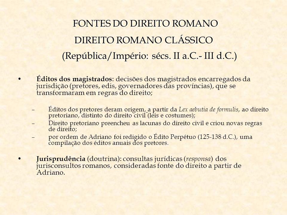 FONTES DO DIREITO ROMANO DIREITO ROMANO CLÁSSICO (República/Império: sécs. II a.C.- III d.C.)