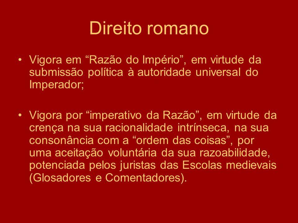 Direito romanoVigora em Razão do Império , em virtude da submissão política à autoridade universal do Imperador;