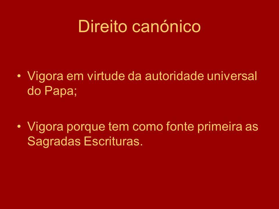 Direito canónico Vigora em virtude da autoridade universal do Papa;