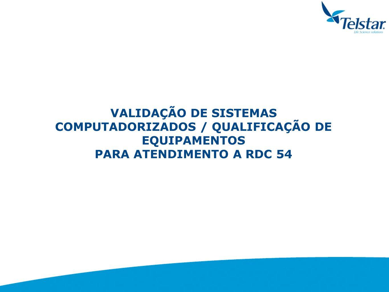 VALIDAÇÃO DE SISTEMAS COMPUTADORIZADOS / QUALIFICAÇÃO DE EQUIPAMENTOS PARA ATENDIMENTO A RDC 54