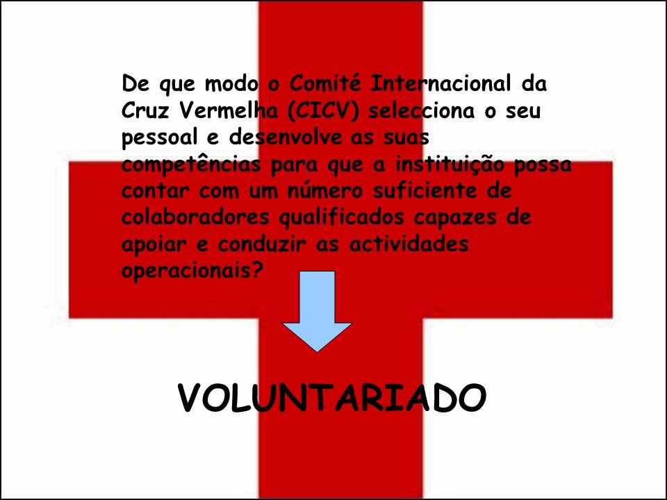 De que modo o Comité Internacional da Cruz Vermelha (CICV) selecciona o seu pessoal e desenvolve as suas competências para que a instituição possa contar com um número suficiente de colaboradores qualificados capazes de apoiar e conduzir as actividades operacionais