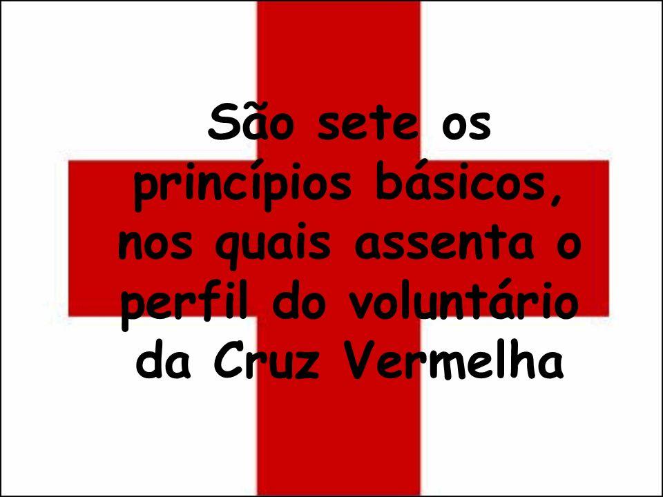 São sete os princípios básicos, nos quais assenta o perfil do voluntário da Cruz Vermelha