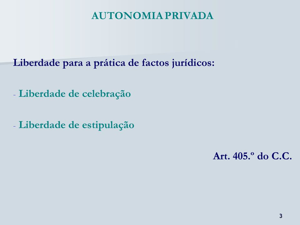AUTONOMIA PRIVADALiberdade para a prática de factos jurídicos: Liberdade de celebração. Liberdade de estipulação.