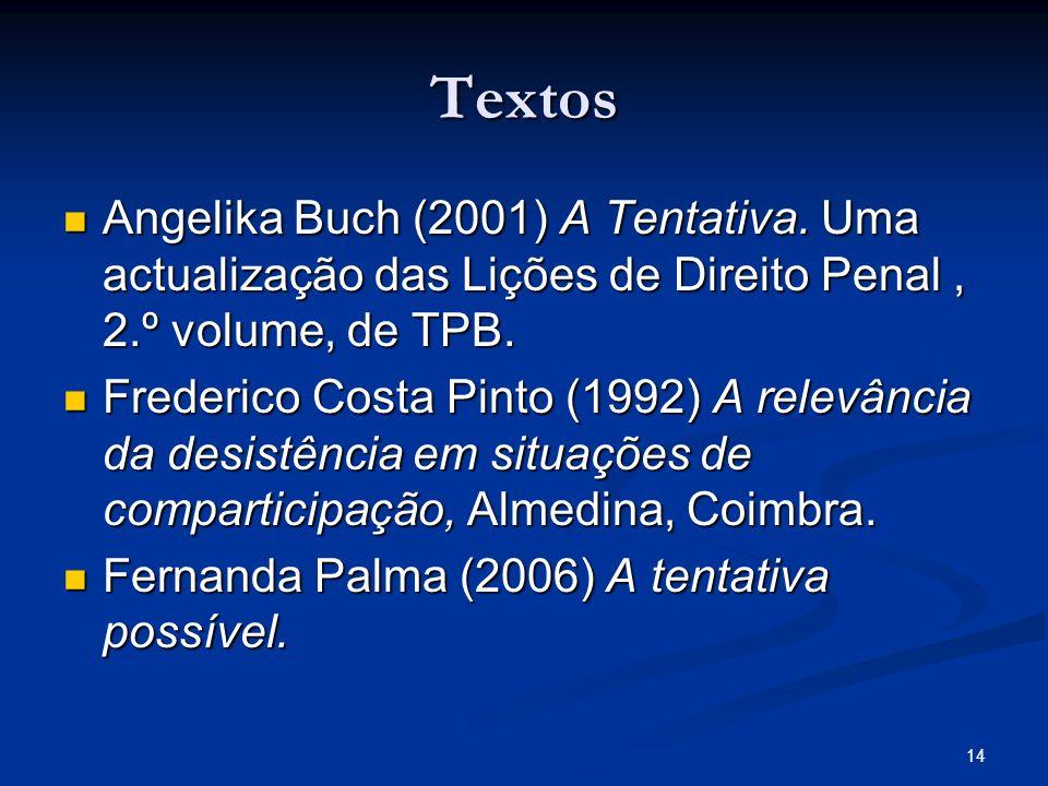 Textos Angelika Buch (2001) A Tentativa. Uma actualização das Lições de Direito Penal , 2.º volume, de TPB.