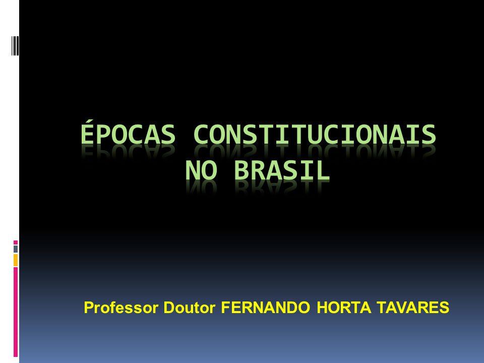 ÉPOCAS CONSTITUCIONAIS NO BRASIL