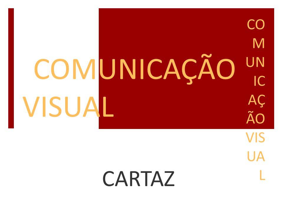 COMUNICAÇÃO VISUAL CO M UN IC AÇ ÃO VIS UA L CARTAZ