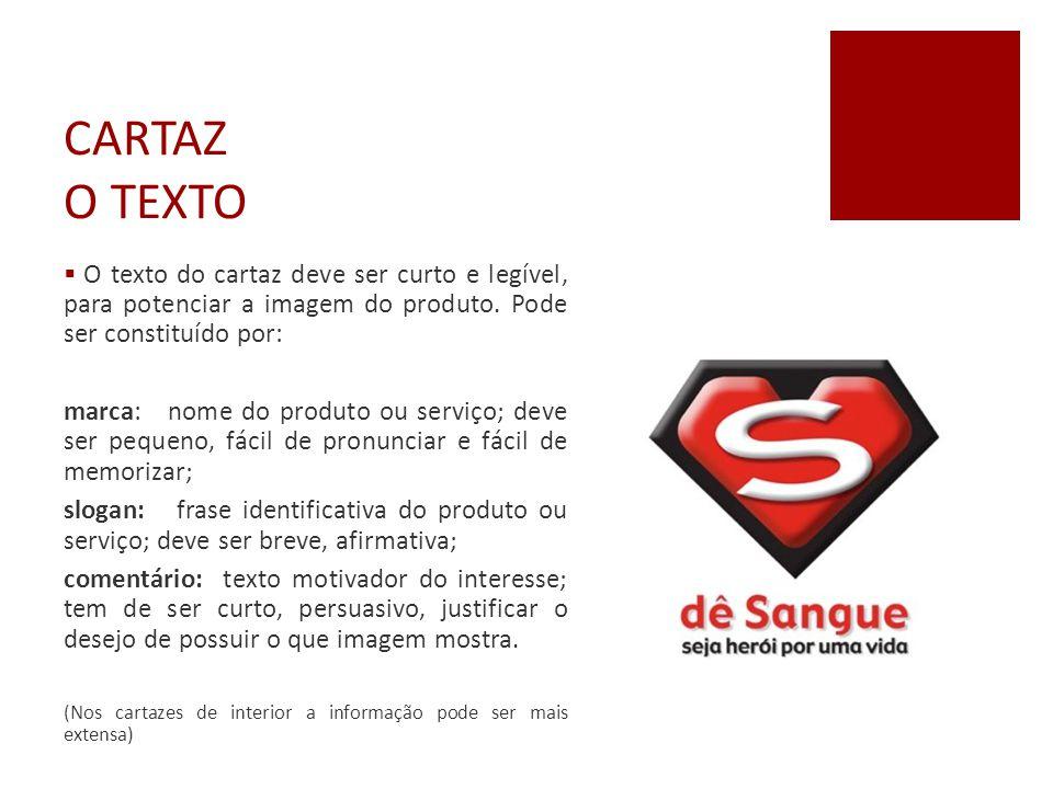 CARTAZ O TEXTO O texto do cartaz deve ser curto e legível, para potenciar a imagem do produto. Pode ser constituído por: