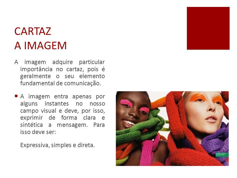 CARTAZ A IMAGEM A imagem adquire particular importância no cartaz, pois é geralmente o seu elemento fundamental de comunicação.
