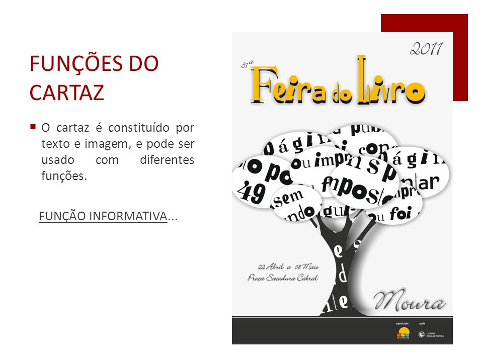 FUNÇÕES DO CARTAZ O cartaz é constituído por texto e imagem, e pode ser usado com diferentes funções.