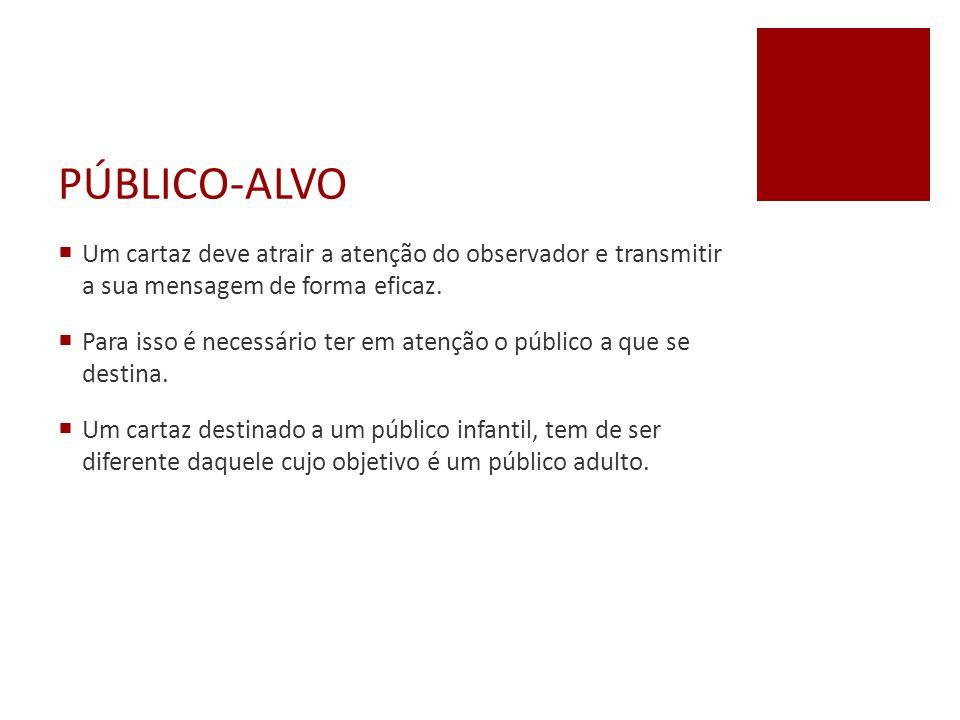PÚBLICO-ALVO Um cartaz deve atrair a atenção do observador e transmitir a sua mensagem de forma eficaz.