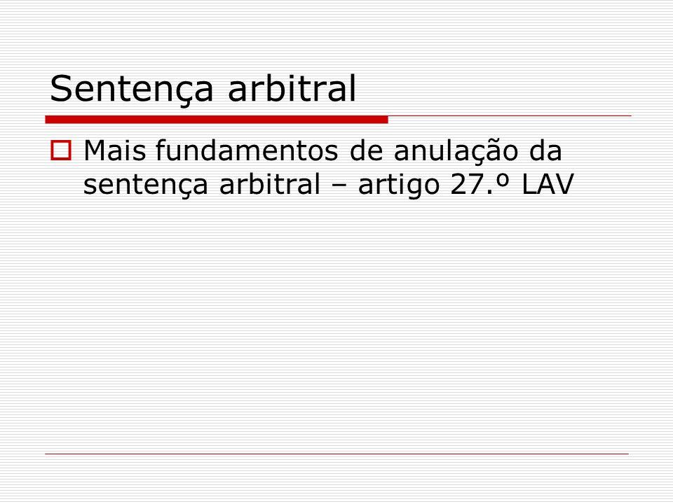 Sentença arbitral Mais fundamentos de anulação da sentença arbitral – artigo 27.º LAV