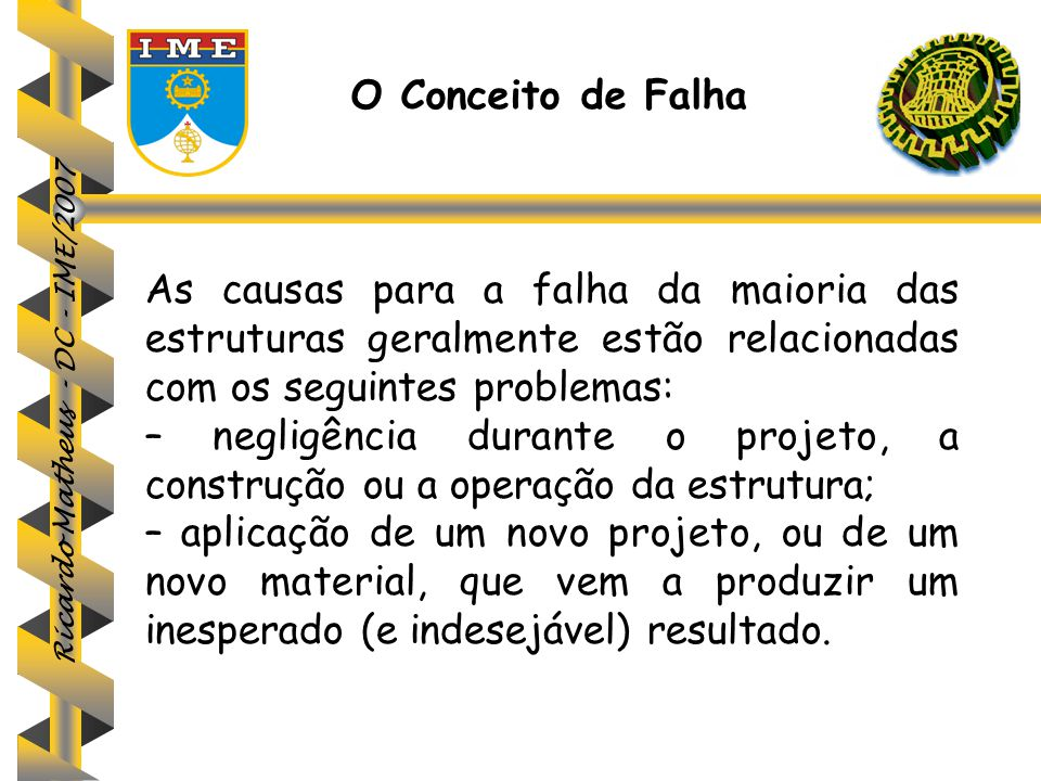 O Conceito de Falha As causas para a falha da maioria das estruturas geralmente estão relacionadas com os seguintes problemas:
