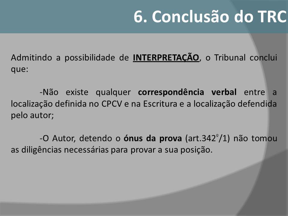 6. Conclusão do TRC Admitindo a possibilidade de INTERPRETAÇÃO, o Tribunal conclui que:
