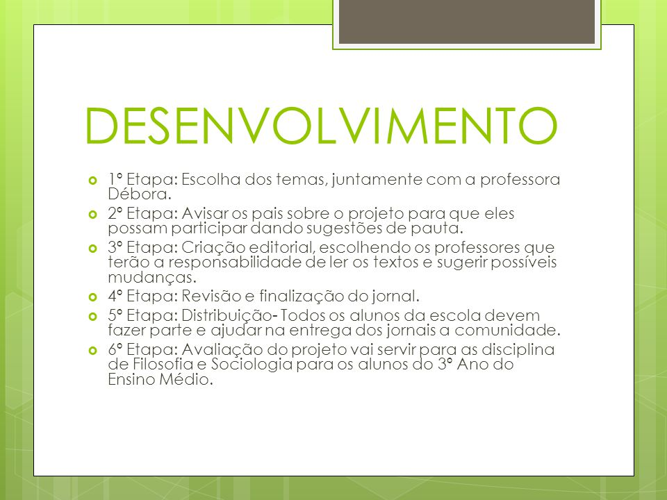 DESENVOLVIMENTO 1º Etapa: Escolha dos temas, juntamente com a professora Débora.