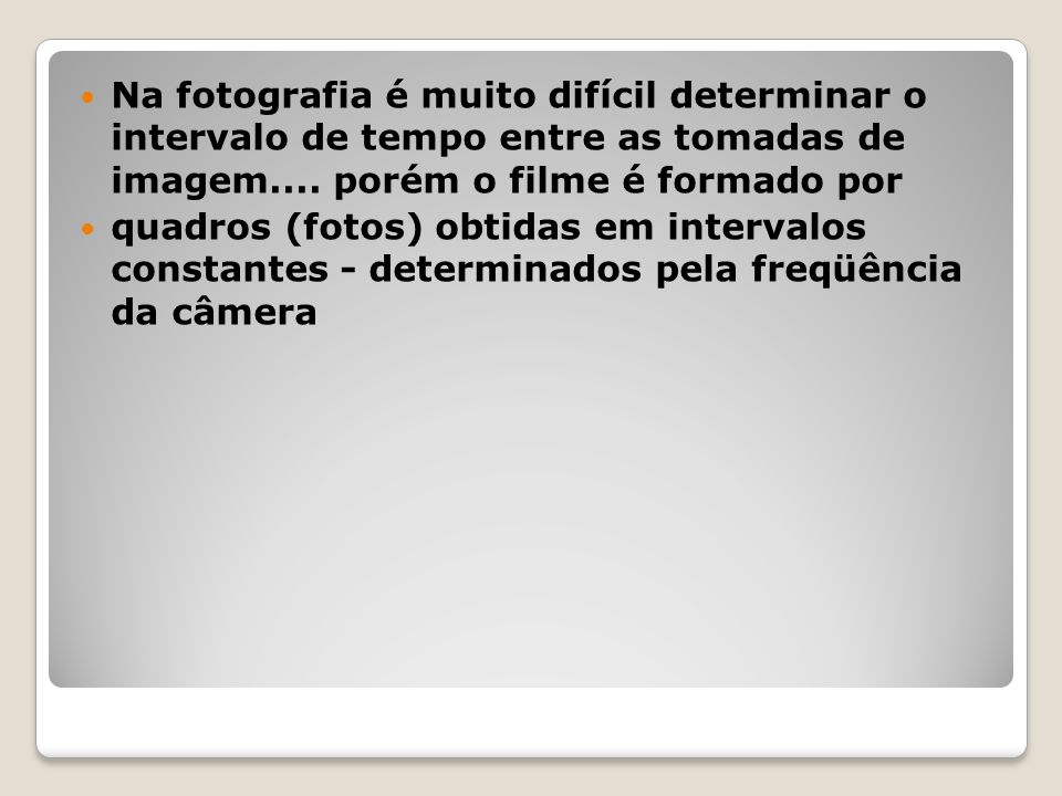 Na fotografia é muito difícil determinar o intervalo de tempo entre as tomadas de imagem.... porém o filme é formado por