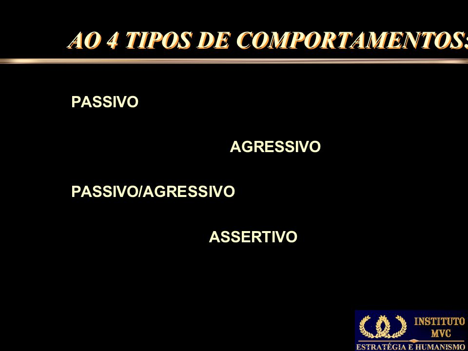 AO 4 TIPOS DE COMPORTAMENTOS: