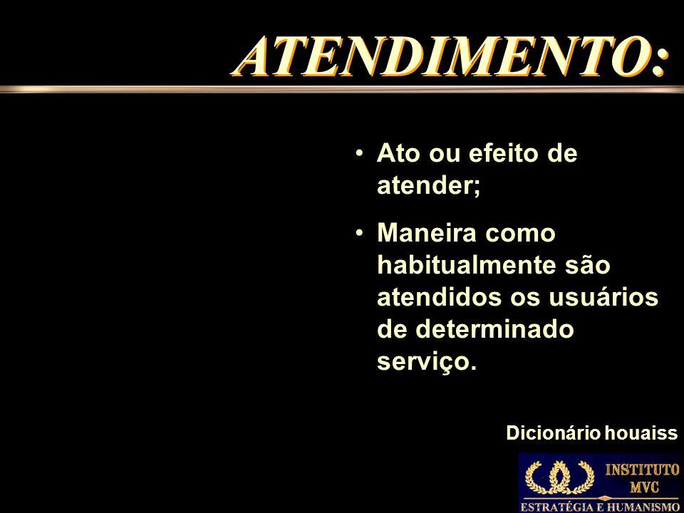 ATENDIMENTO: Ato ou efeito de atender;