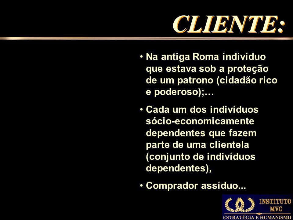 CLIENTE: Na antiga Roma indivíduo que estava sob a proteção de um patrono (cidadão rico e poderoso);…