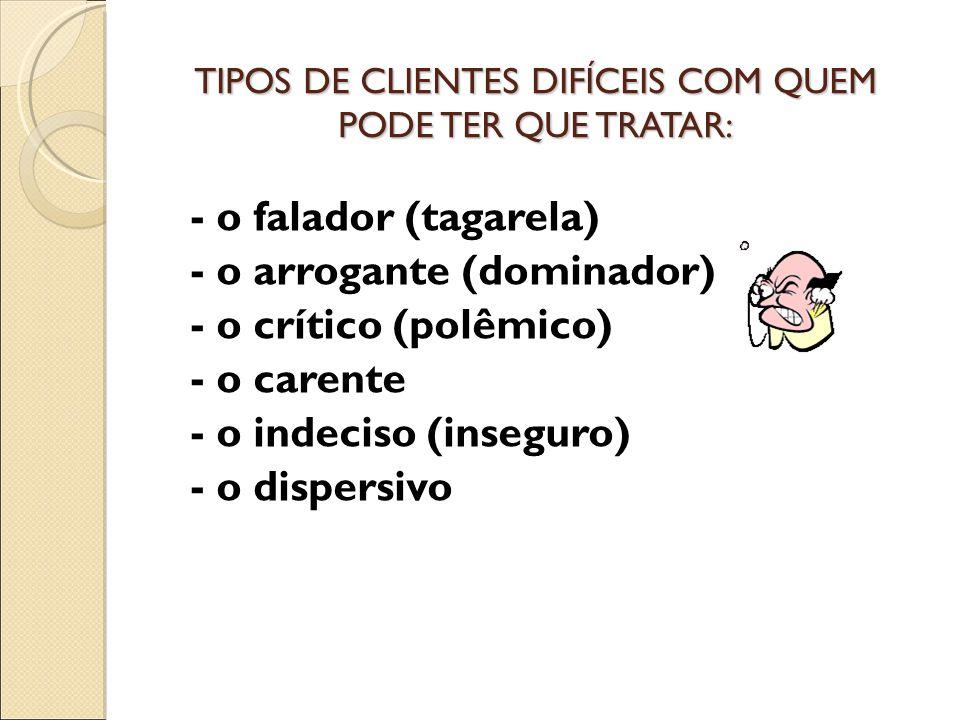 TIPOS DE CLIENTES DIFÍCEIS COM QUEM PODE TER QUE TRATAR: