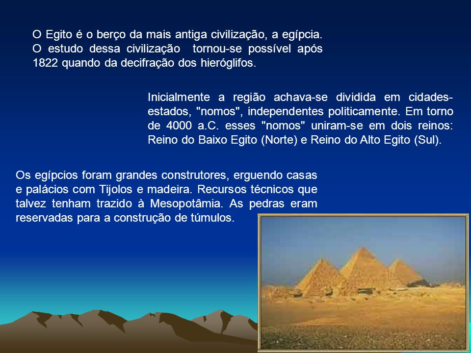 O Egito é o berço da mais antiga civilização, a egípcia