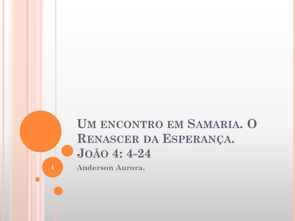 Um encontro em Samaria. O Renascer da Esperança. João 4: 4-24