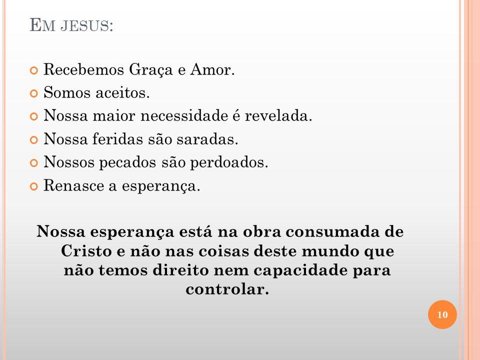 Em jesus: Recebemos Graça e Amor. Somos aceitos.