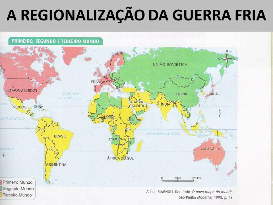 A REGIONALIZAÇÃO DA GUERRA FRIA