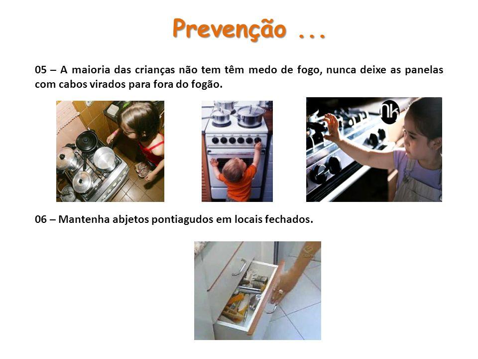 Prevenção ... 05 – A maioria das crianças não tem têm medo de fogo, nunca deixe as panelas com cabos virados para fora do fogão.