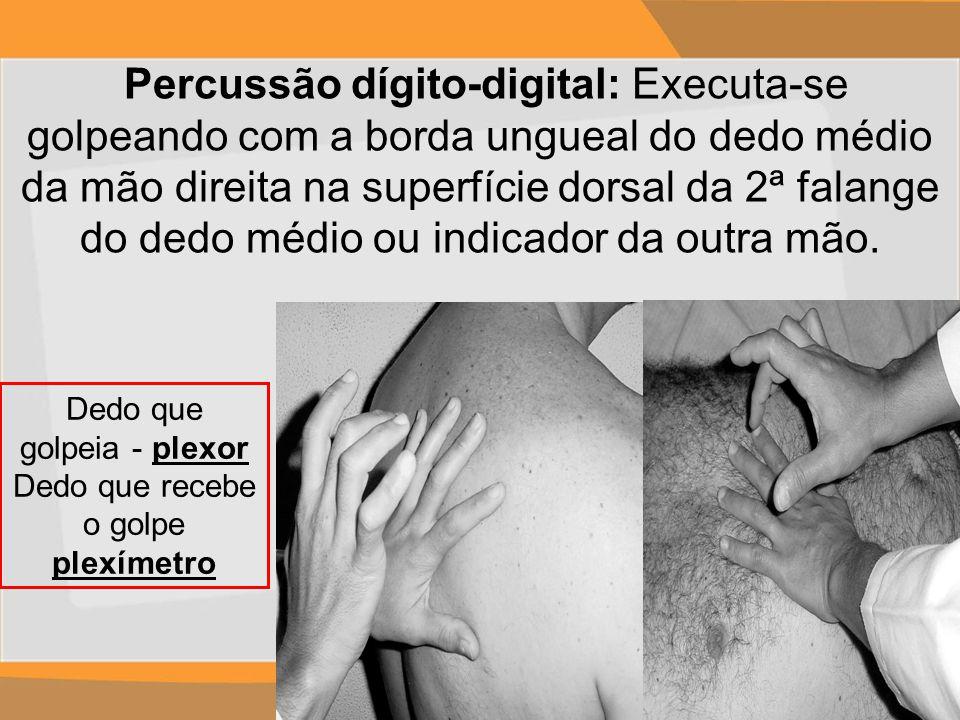 Percussão dígito-digital: Executa-se golpeando com a borda ungueal do dedo médio da mão direita na superfície dorsal da 2ª falange do dedo médio ou indicador da outra mão.