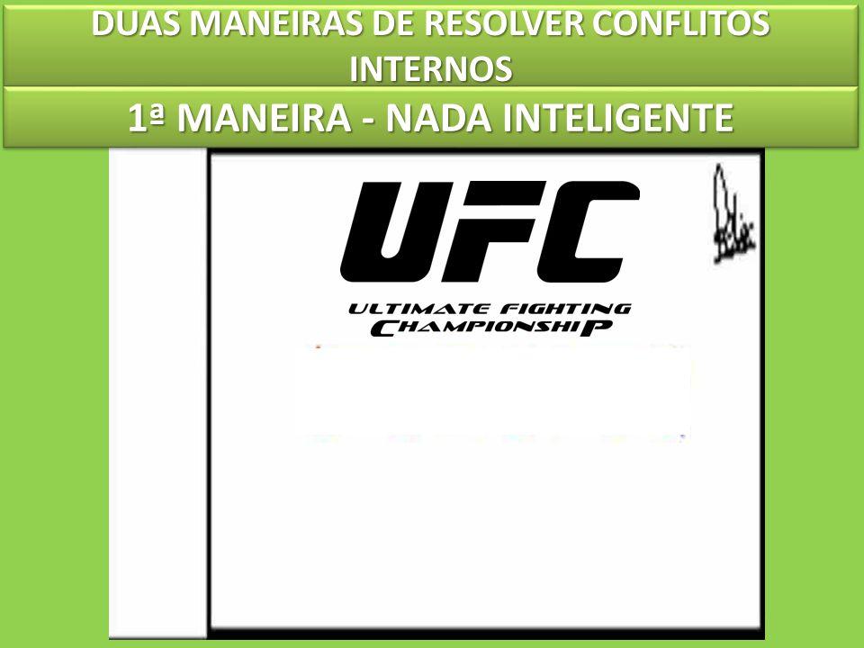 DUAS MANEIRAS DE RESOLVER CONFLITOS INTERNOS