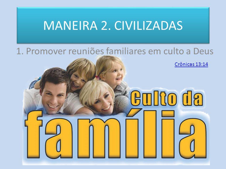 1. Promover reuniões familiares em culto a Deus
