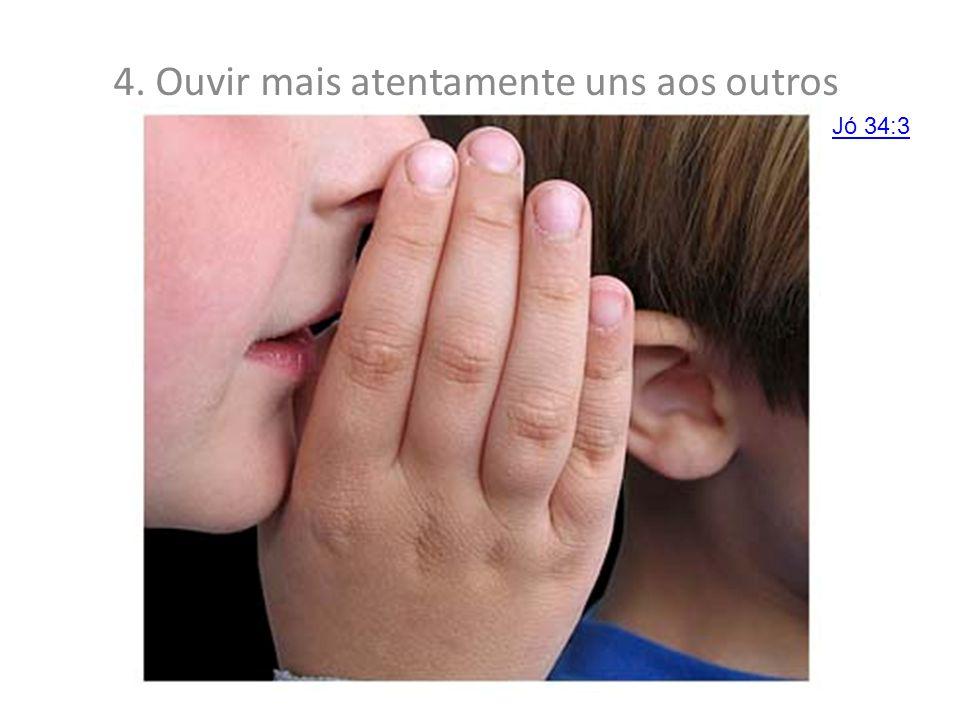 4. Ouvir mais atentamente uns aos outros