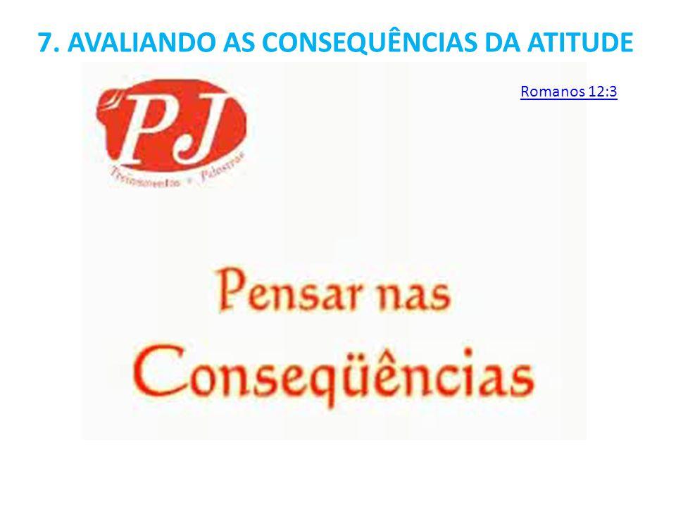 7. AVALIANDO AS CONSEQUÊNCIAS DA ATITUDE