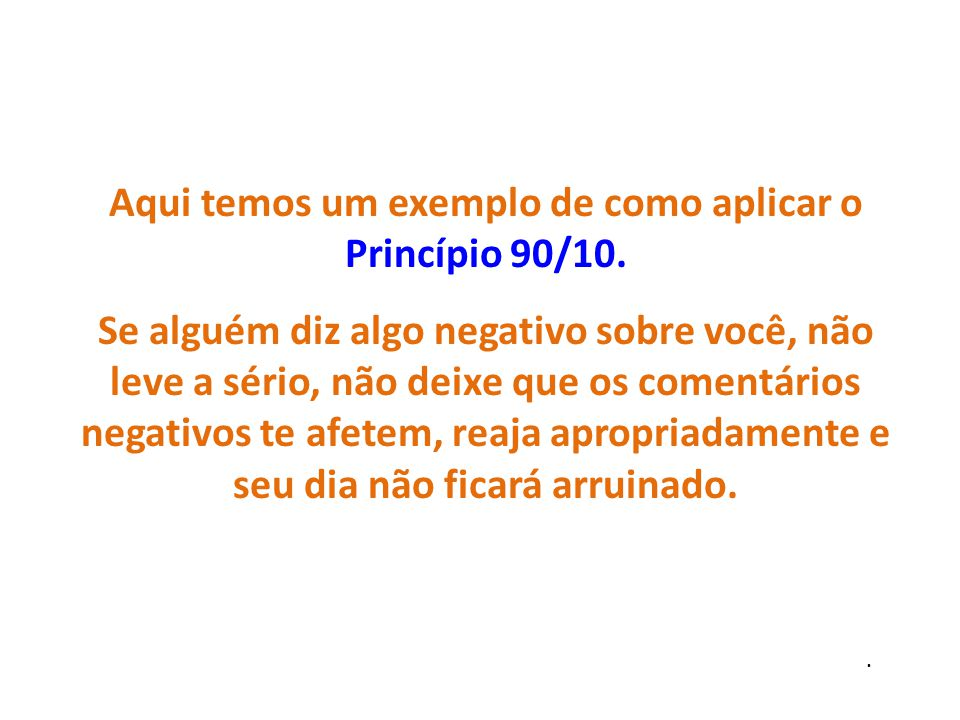 Aqui temos um exemplo de como aplicar o Princípio 90/10.
