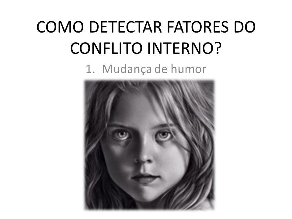 COMO DETECTAR FATORES DO CONFLITO INTERNO