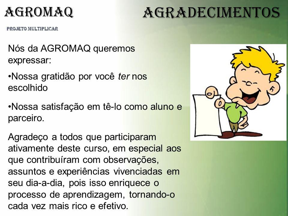 AgradecimentoS Nós da AGROMAQ queremos expressar:
