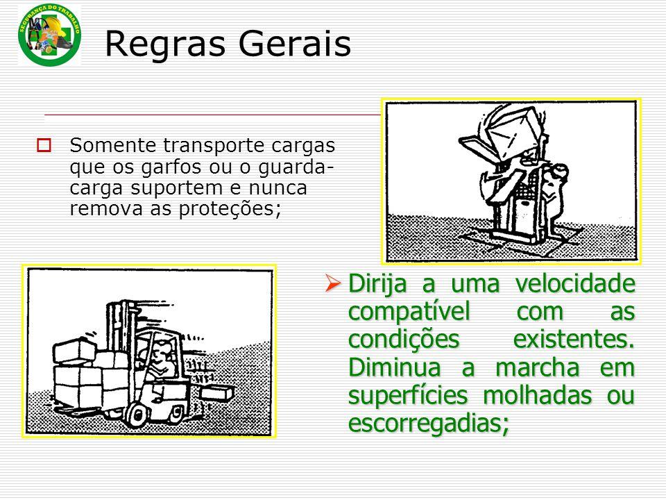 Regras Gerais Somente transporte cargas que os garfos ou o guarda-carga suportem e nunca remova as proteções;