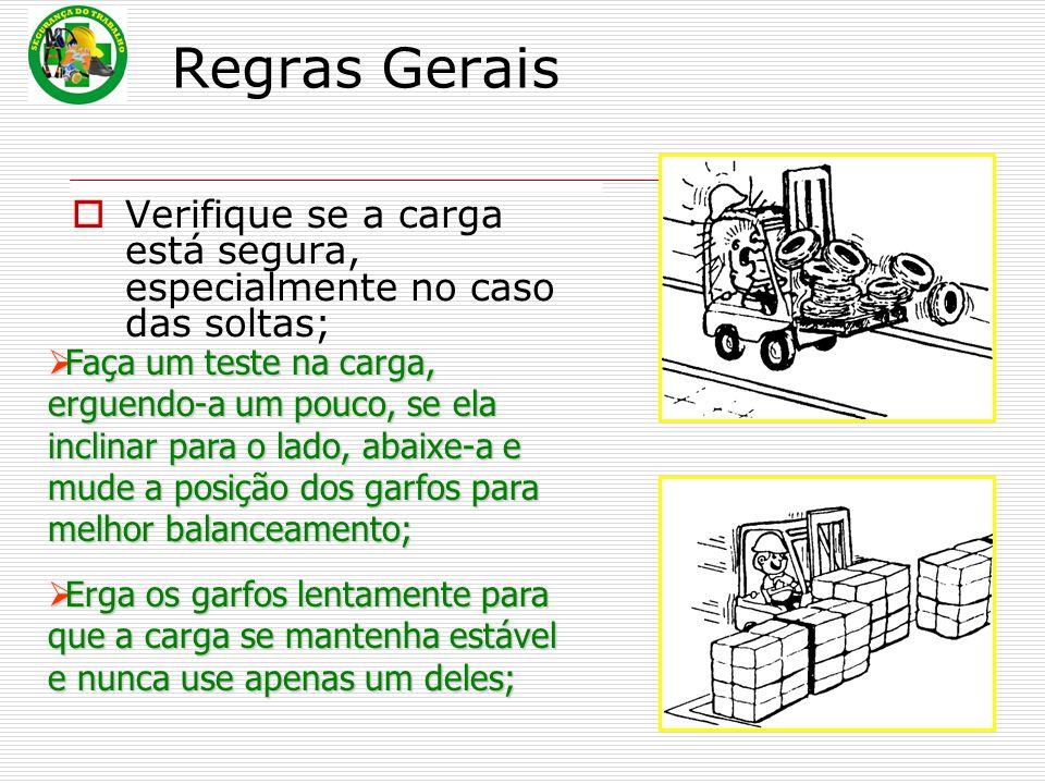 Regras Gerais Verifique se a carga está segura, especialmente no caso das soltas;