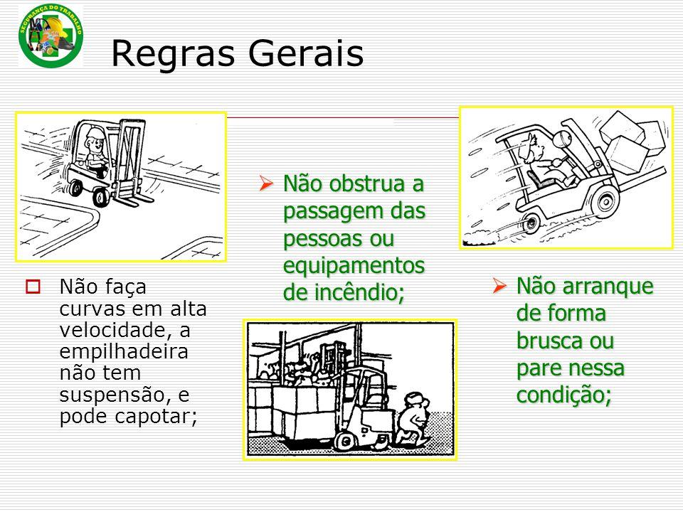 Regras Gerais Não obstrua a passagem das pessoas ou equipamentos de incêndio; Não arranque de forma brusca ou pare nessa condição;