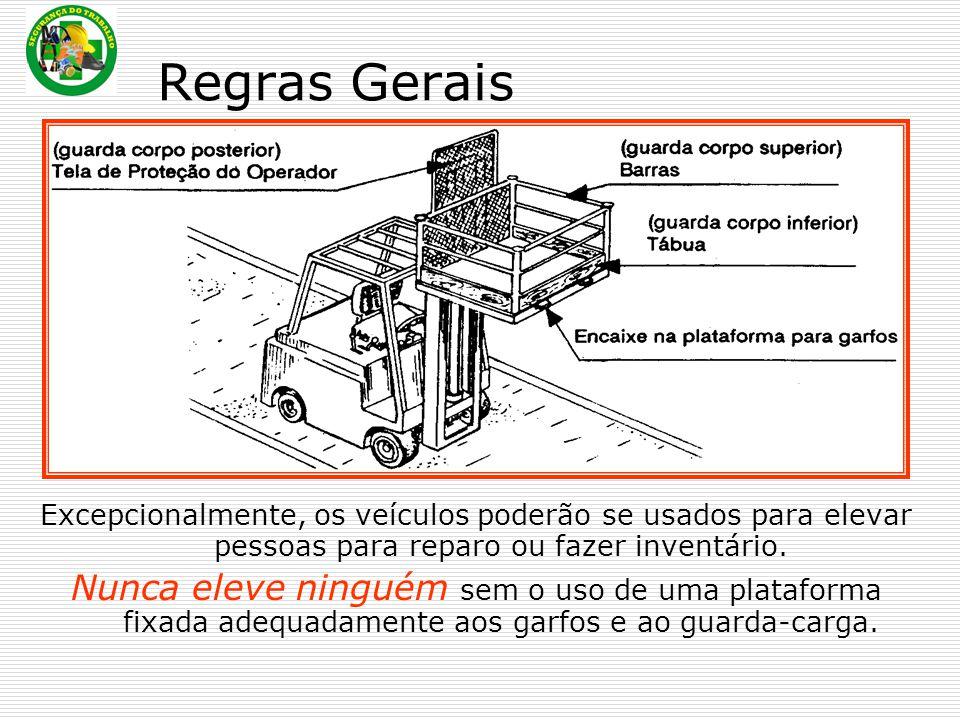Regras Gerais Excepcionalmente, os veículos poderão se usados para elevar pessoas para reparo ou fazer inventário.