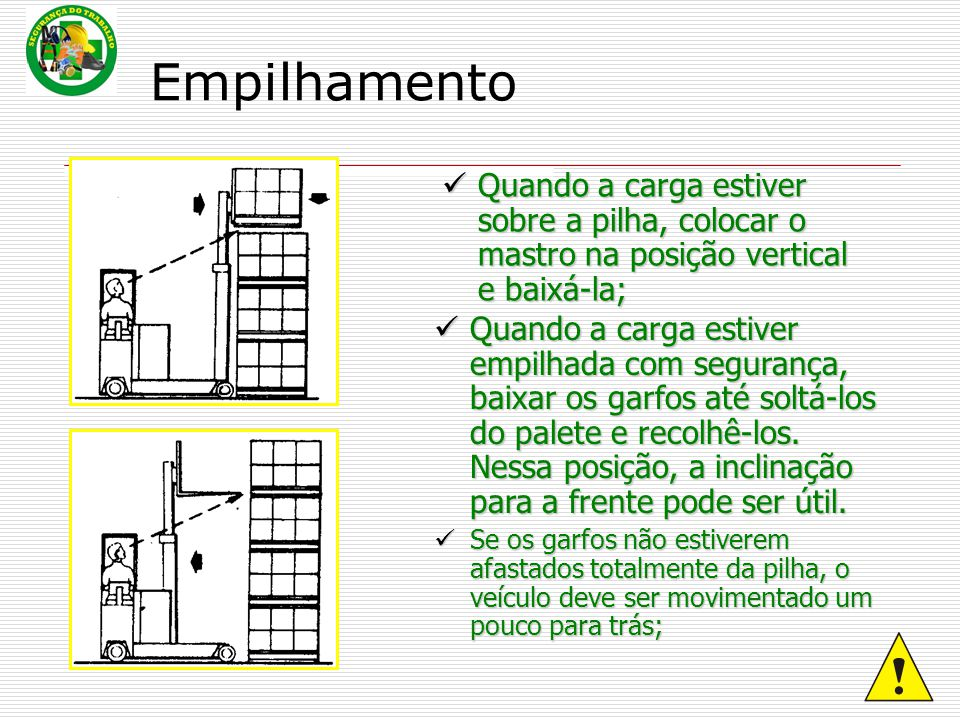 Empilhamento Quando a carga estiver sobre a pilha, colocar o mastro na posição vertical e baixá-la;