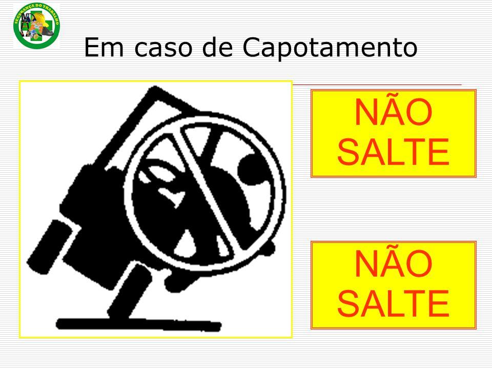 Em caso de Capotamento NÃO SALTE NÃO SALTE
