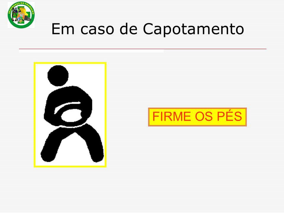 Em caso de Capotamento FIRME OS PÉS