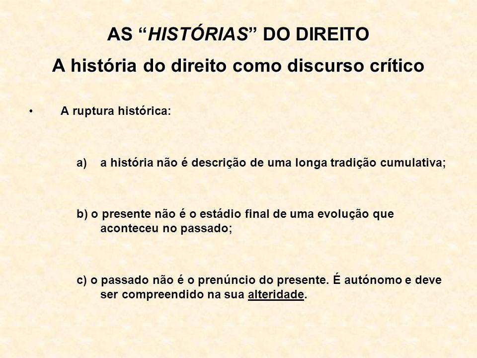 AS HISTÓRIAS DO DIREITO A história do direito como discurso crítico