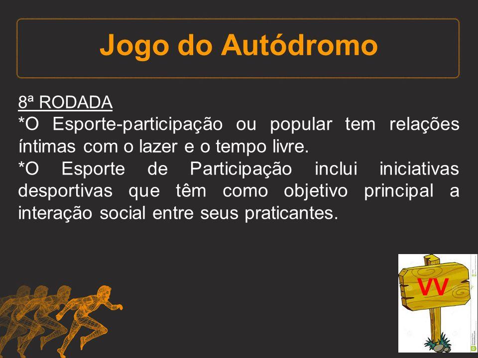 Jogo do Autódromo 8ª RODADA. *O Esporte-participação ou popular tem relações íntimas com o lazer e o tempo livre.