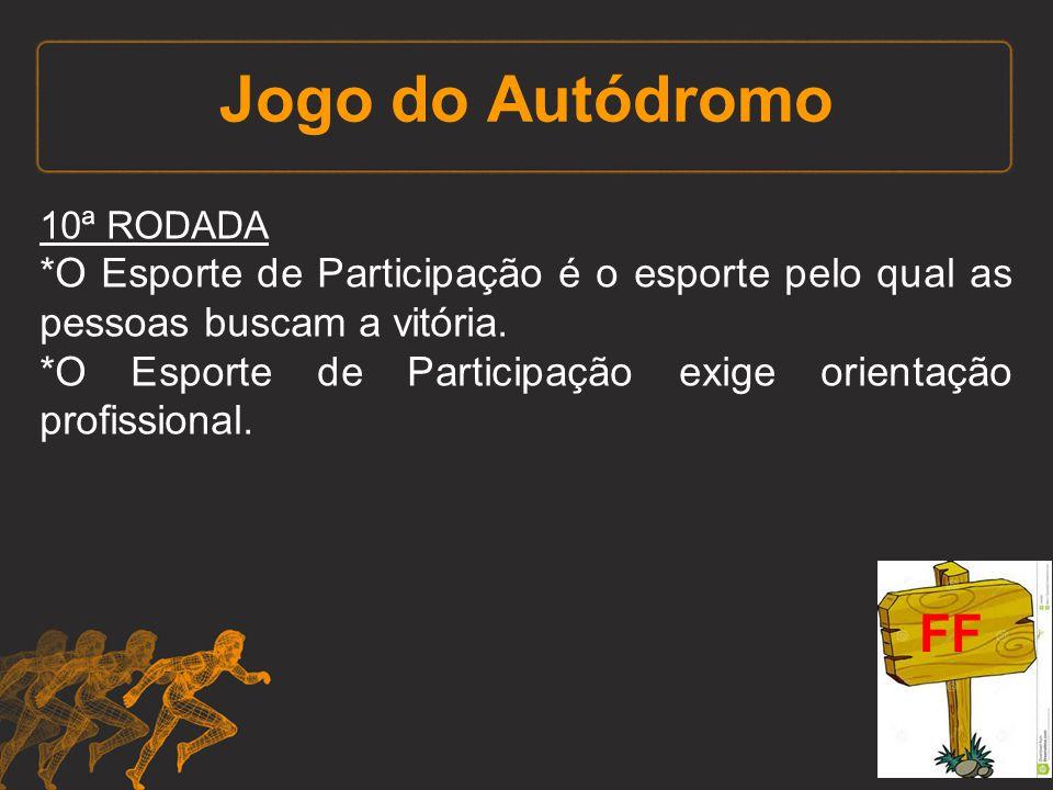 Jogo do Autódromo 10ª RODADA. *O Esporte de Participação é o esporte pelo qual as pessoas buscam a vitória.